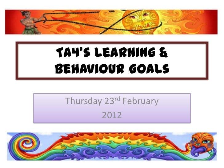 TA4's Learning &Behaviour Goals Thursday 23rd February         2012