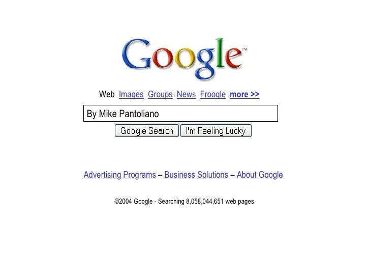 Web  Images   Groups   News   Froogle   more >> By Mike Pantoliano Advertising Programs  –  Business Solutions  –  About G...