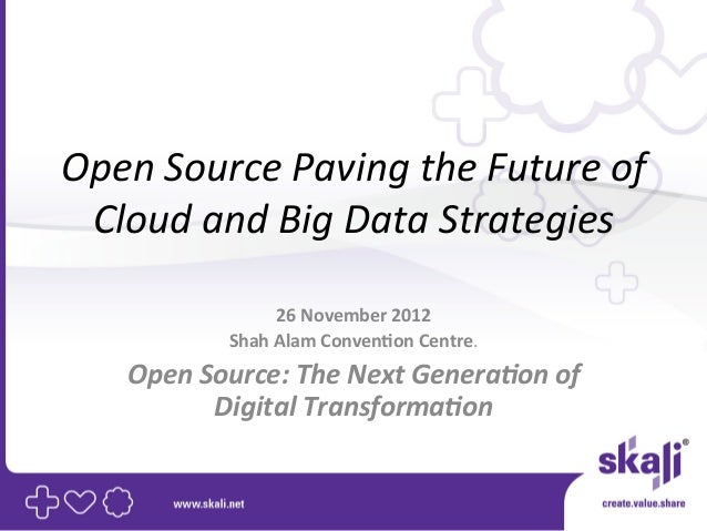 Open Source Paving the Future of  Cloud and Big Data Strategies                         26 Novembe...
