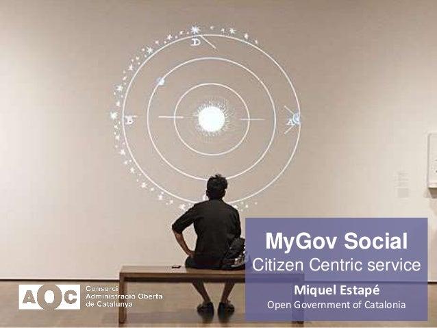 MyGov Social Citizen Centric service Miquel Estapé Open Government of Catalonia