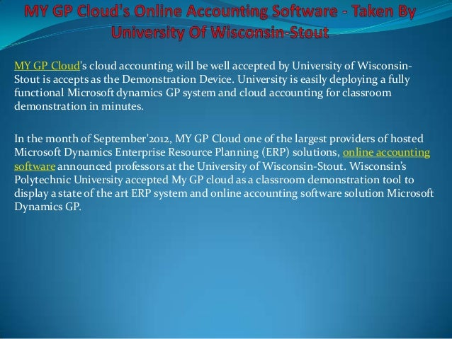 MY GP Clouds cloud accounting will be well accepted by University of Wisconsin-Stout is accepts as the Demonstration Devic...