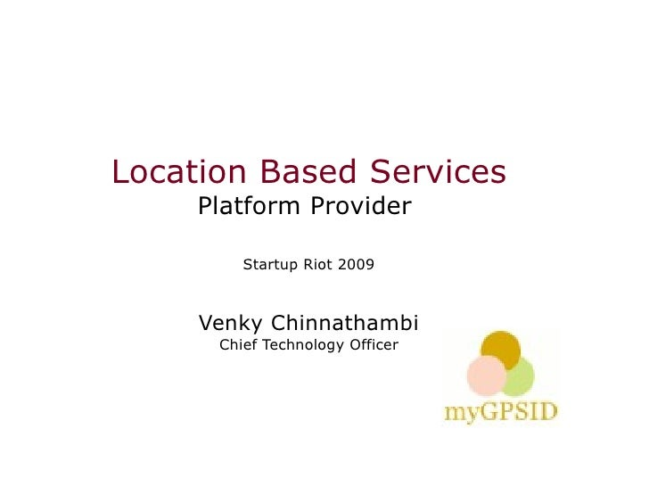 Location Based Services      Platform Provider           Startup Riot 2009         Venky Chinnathambi       Chief Technolo...