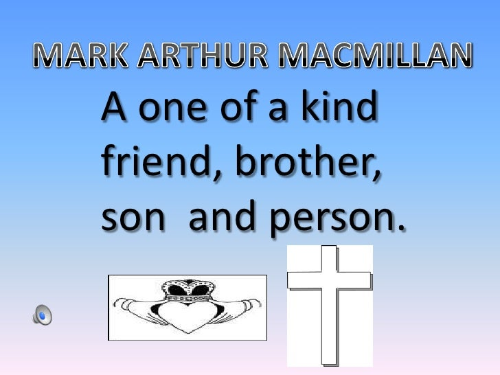 MARK ARTHUR MACMILLAN<br />A one of a kind friend, brother, son  and person.<br />