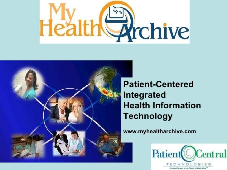 Patient-Centered Integrated  Health Information Technology www.myhealtharchive.com