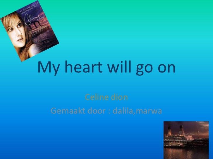 My heartwill go on<br />Celine dion<br />Gemaakt door : dalila,marwa<br />
