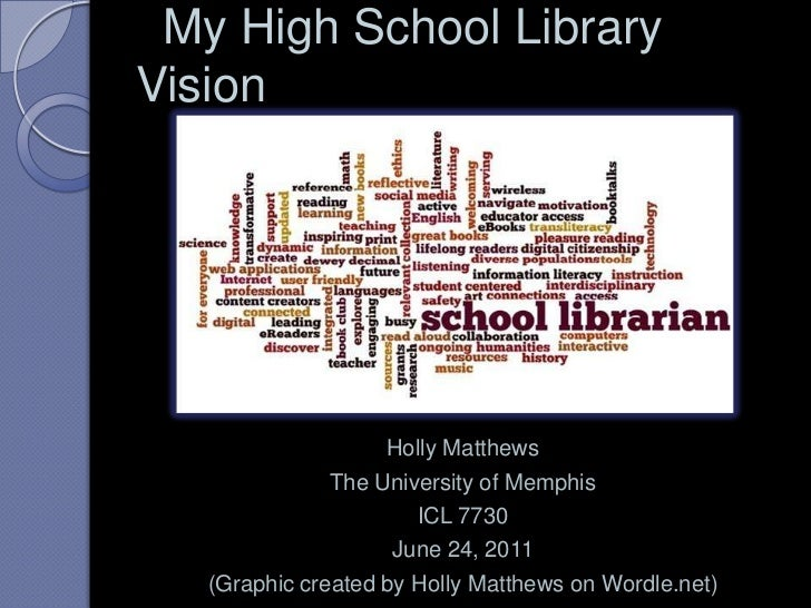 My High School Library Vision<br />Holly Matthews<br />The University of Memphis<br />ICL 7730<br />June 24, 2011<br />(...