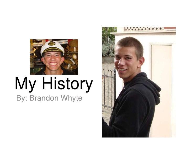 My History<br />By: Brandon Whyte<br />