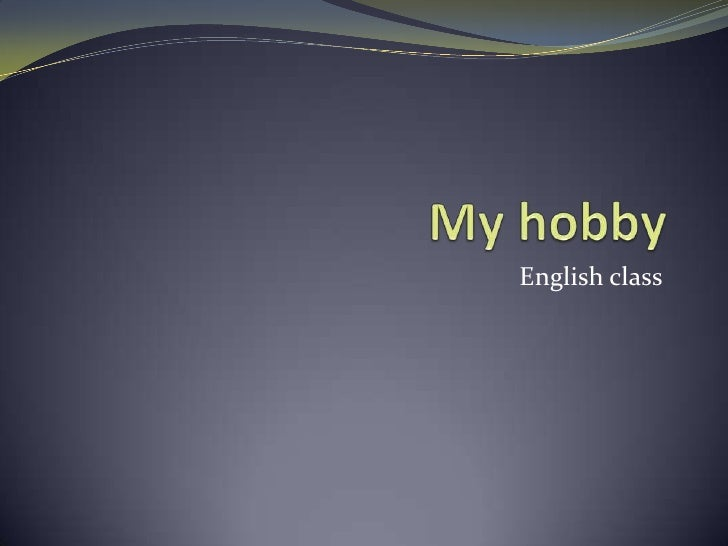 My hobby<br />English class<br />