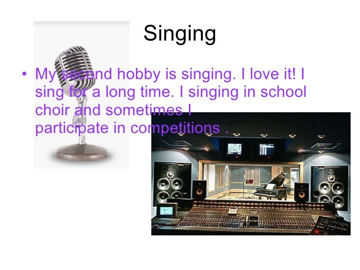 essay on hobbies singing My hobbies home & family hobbies | by: if singing and playing the guitar were to be a means for me to make a living my hobbies career essay visit to the.