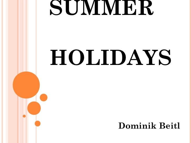 SUMMERHOLIDAYS    Dominik Beitl