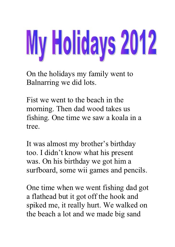 On the holidays my family went toBalnarring we did lots.Fist we went to the beach in themorning. Then dad wood takes usfis...