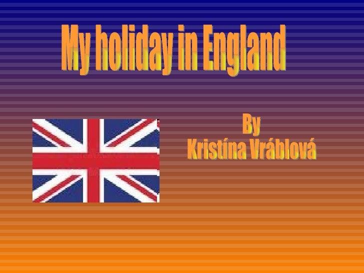 My holiday in England By  Kristína Vráblová