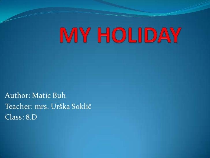 Author: Matic BuhTeacher: mrs. Urška SokličClass: 8.D