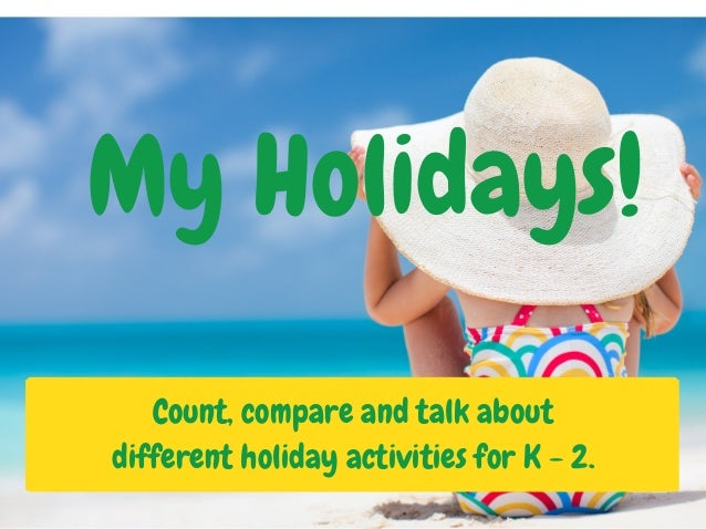 My Holidays! Count, compare and talk about different holiday activities for K - 2.