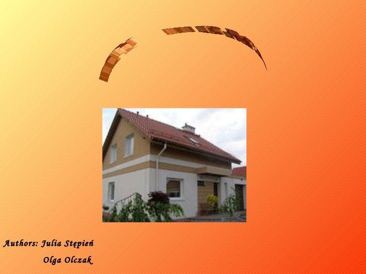 MY  HOME Authors: Julia Stępień Olga Olczak