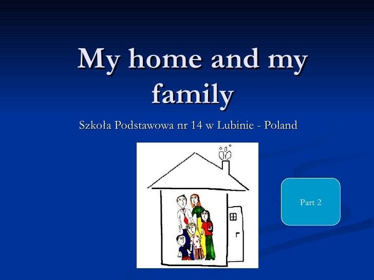 My home and my family Szkoła Podstawowa nr 14 w Lubinie - Poland Part 2