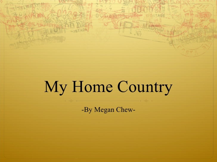 My Home Country -By Megan Chew-