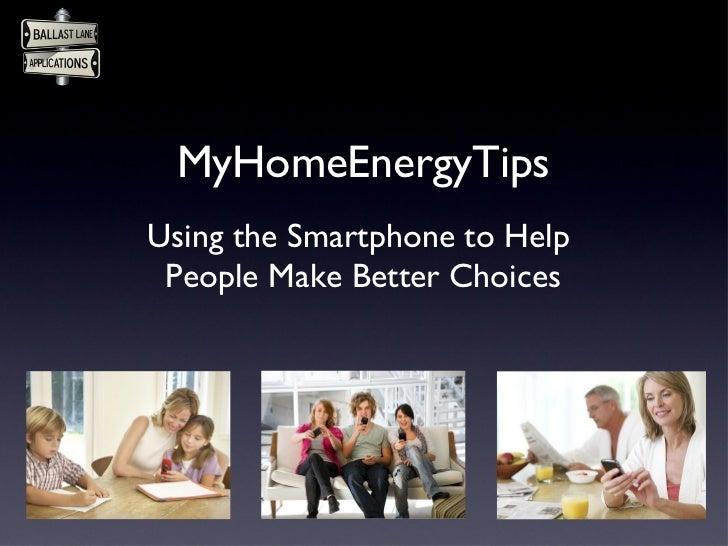 MyHomeEnergyTips <ul><li>Using the Smartphone to Help  </li></ul><ul><li>People Make Better Choices </li></ul>