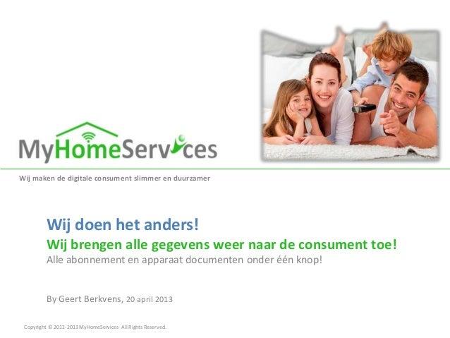 Copyright © 2012-2013 MyHomeServices All Rights Reserved.Wij maken de digitale consument slimmer en duurzamerWij doen het ...