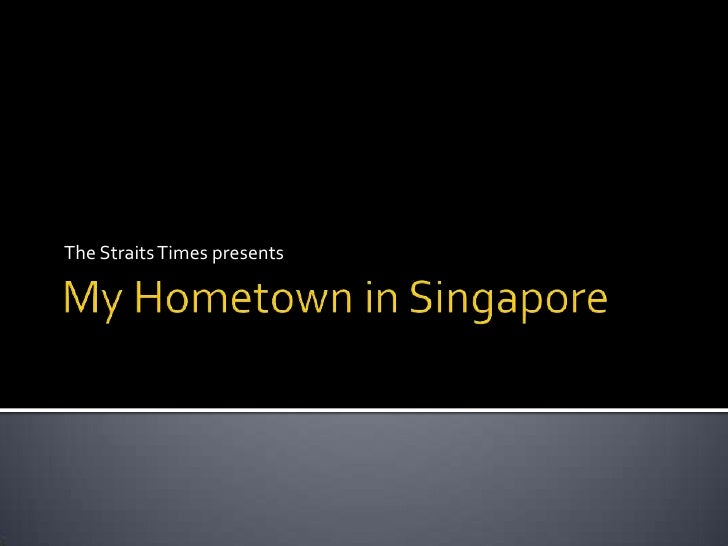 My Hometown in Singapore<br />The Straits Times presents<br />