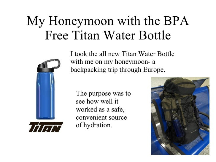 My Honeymoon with the BPA Free Titan Water Bottle I took the all new Titan Water Bottle with me on my honeymoon- a backpac...