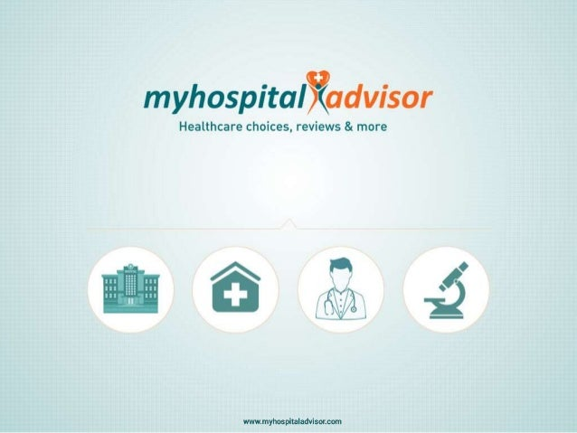 Healthcare choices, reviews & more www.myhospitaladvisor.com Agenda  Problem  Our solution  Team  Business model  Tec...