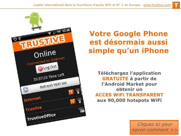 Leader international dans la fourniture d'accès WiFi et N° 1 en Europe… www.trustive.com                                  ...