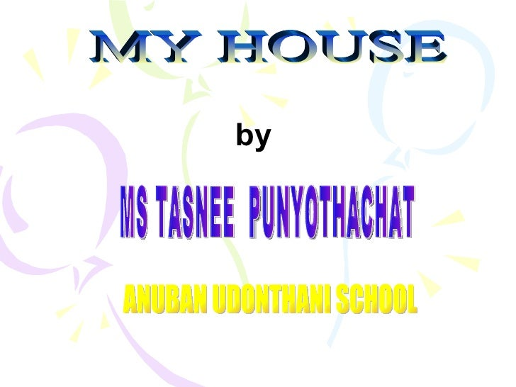 MY HOUSE by MS TASNEE  PUNYOTHACHAT ANUBAN UDONTHANI SCHOOL