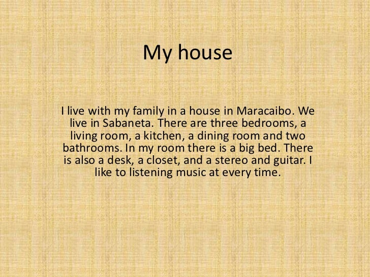My house<br />I live with my family in a house in Maracaibo. We live in Sabaneta. There are three bedrooms, a living room,...