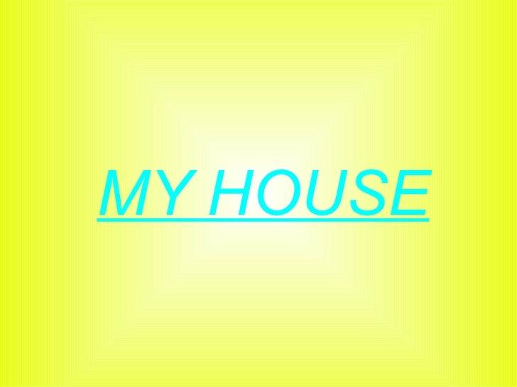 MY HOUSE
