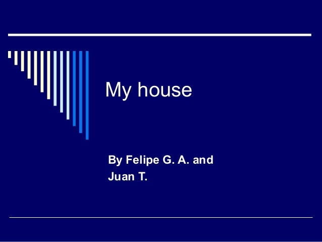 My house  By Felipe G. A. and Juan T.