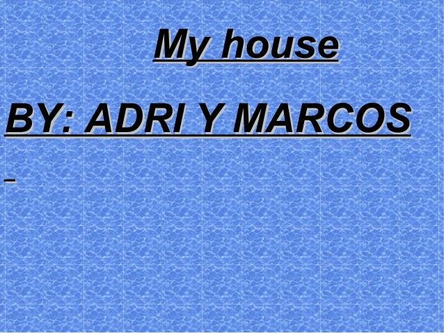 My houseMy houseBY: ADRI Y MARCOSBY: ADRI Y MARCOS