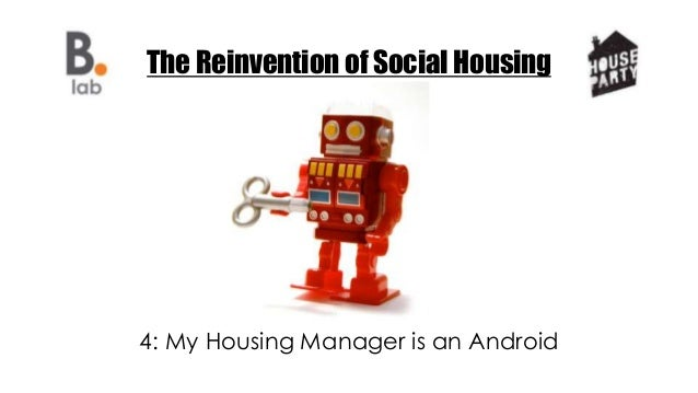 The Reinvention of Social Housing 4: My Housing Manager is an Android