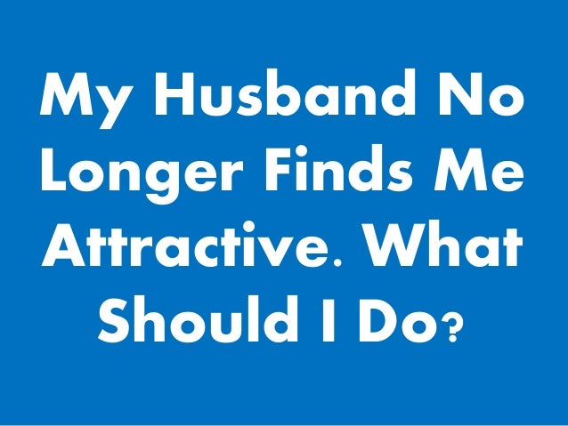 my wife no longer finds me attractive