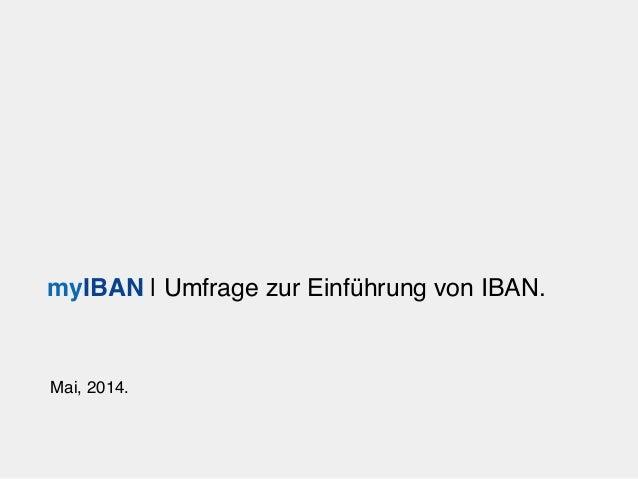 ! Mai, 2014.! myIBAN | Umfrage zur Einführung von IBAN.!