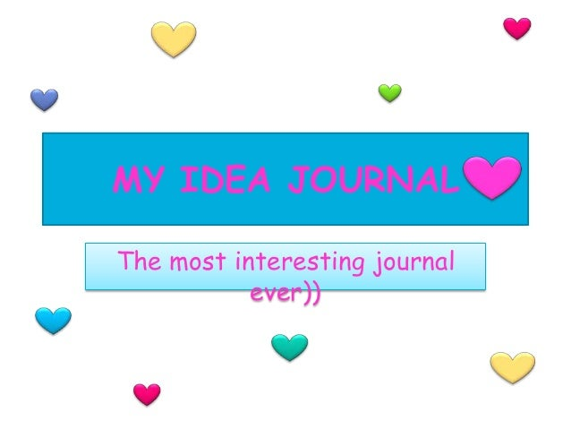 MY IDEA JOURNAL The most interesting journal ever))