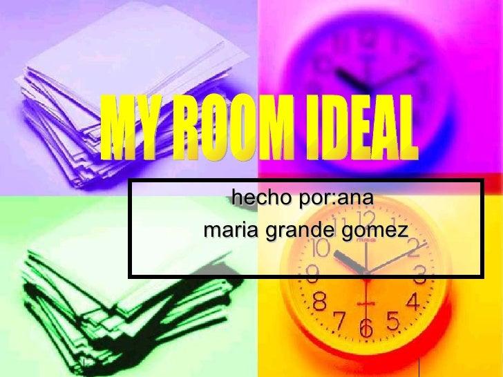hecho por:ana  maria grande gomez MY ROOM IDEAL