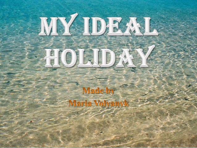 https://image.slidesharecdn.com/myidealholiday-130512082158-phpapp02/95/my-ideal-holiday-1-638.jpg?cb=1368347002