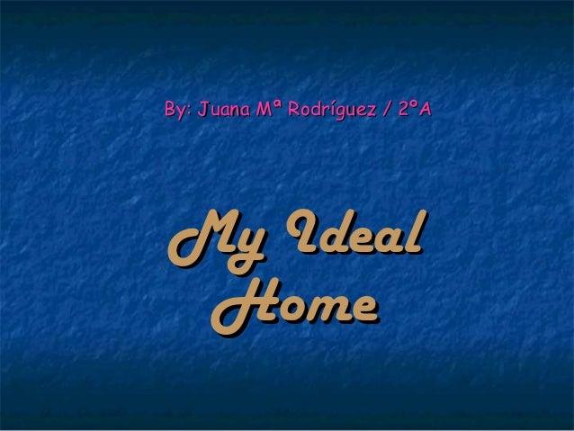 By: Juana Mª Rodríguez / 2ºAMy Ideal Home