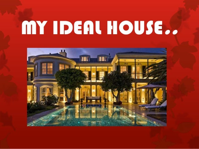 my ideal house Are you hesitant on the purchase of a new home because you are unsure of what exactly your dream home would entail take this quiz to find out which dream home is best for you what is your dream home.