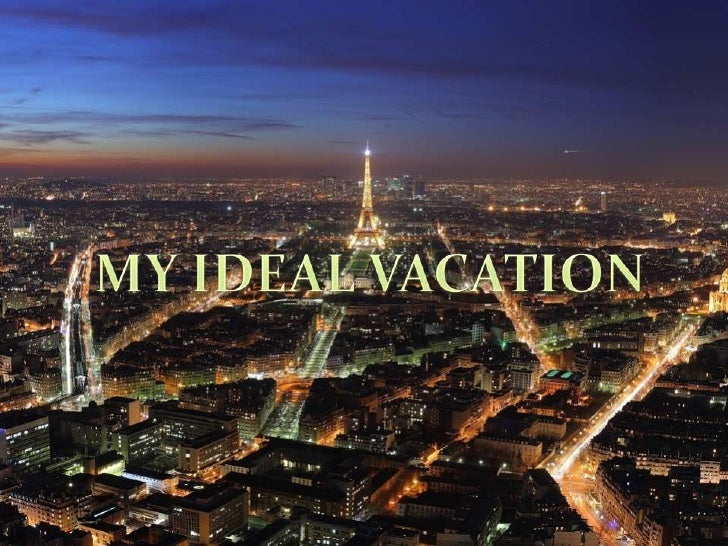 MY IDEAL VACATION<br />