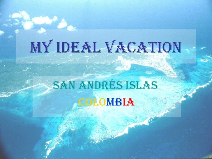 MY IDEAL VACATION  SAN ANDréS ISLAS      COLOMbIA