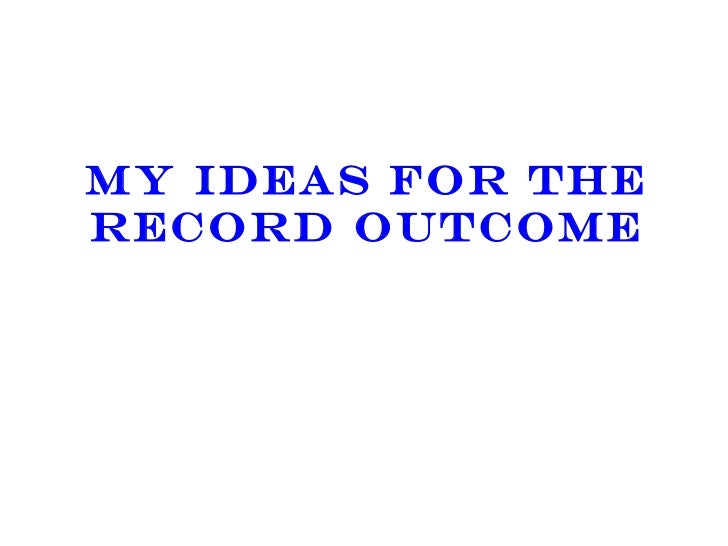 MY IDEAS FOR THE RECORD OUTCOME