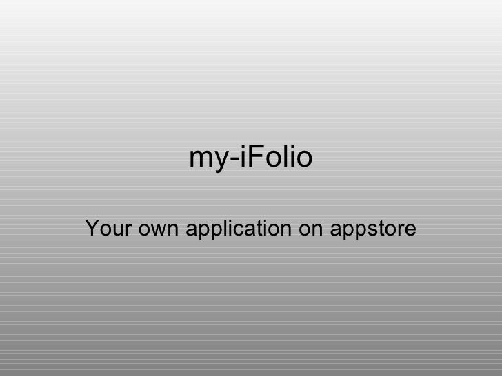 my-iFolio The application on AppStore representing  you , your work and your news.   All that available on the best smart ...