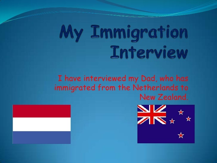 My Immigration Interview<br />I have interviewed my Dad, who has immigrated from the Netherlands to New Zealand.<br />