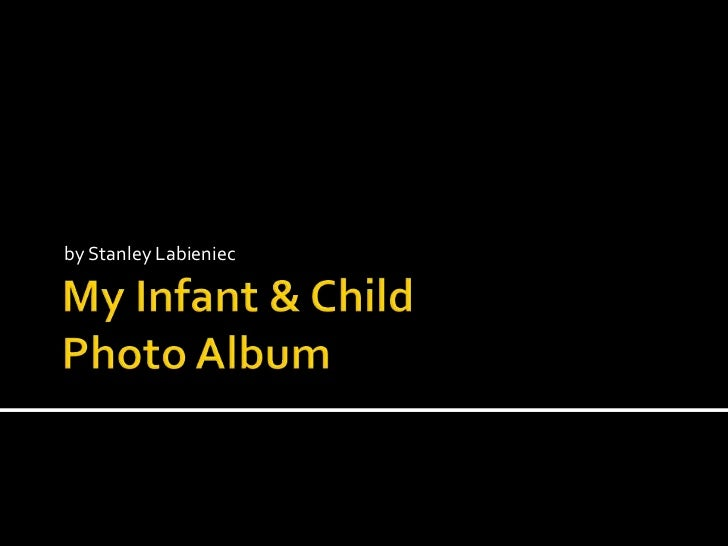 My Infant & Child Photo Album<br />by Stanley Labieniec<br />
