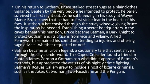 • On his return to Gotham, Bruce stalked street thugs as a plainclothes vigilante. Beaten by the very people he intended t...