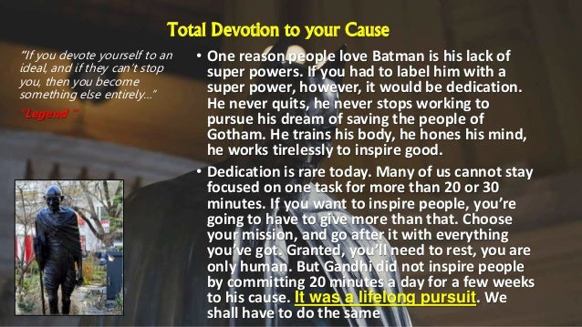 Total Devotion to your Cause • One reason people love Batman is his lack of super powers. If you had to label him with a s...
