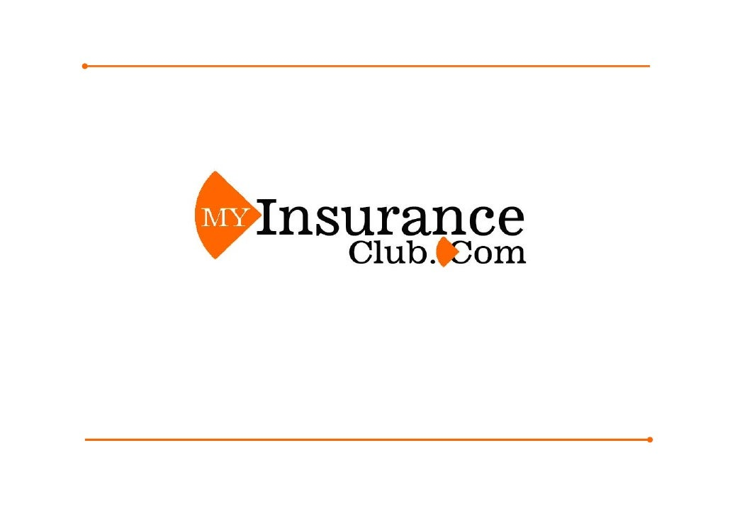 About MyInsuranceClub.com Strategic Vision     Focus on the Insurance value chain      Connect the Customer to all the dea...