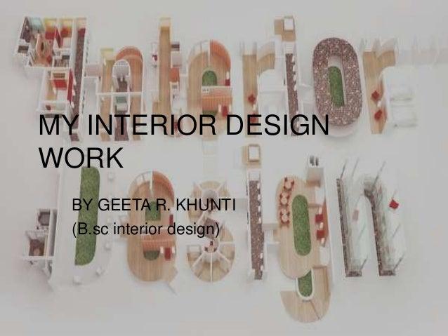 MY INTERIOR DESIGN WORK BY GEETA R. KHUNTI (B.sc interior design)